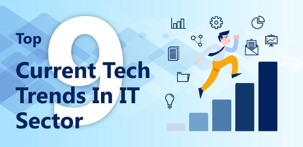 Top 9 Current Tech Trends in IT Sector